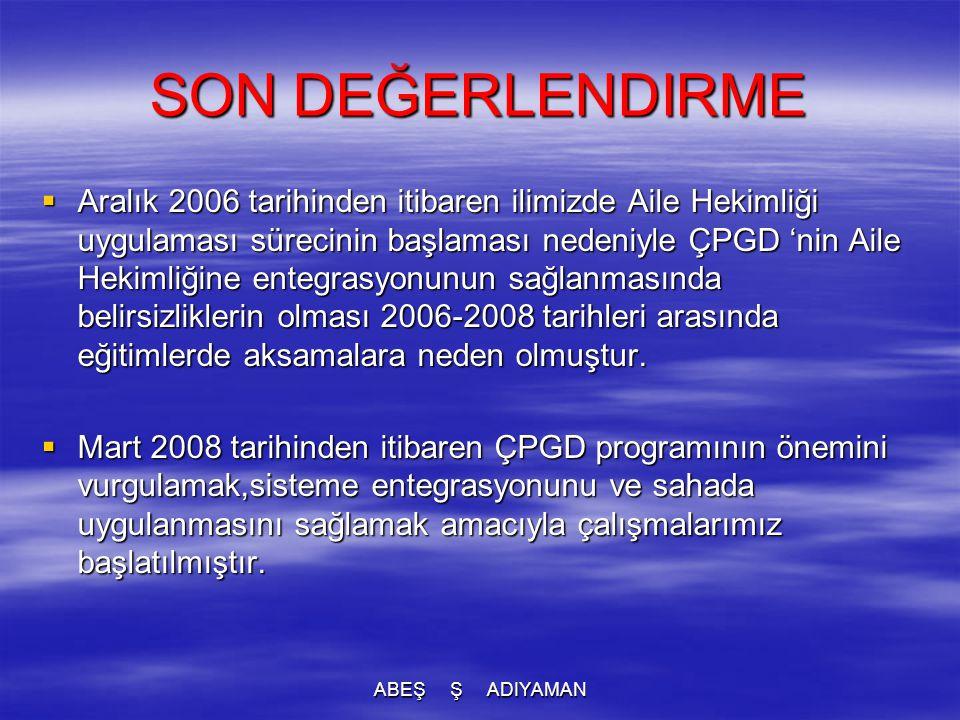 SON DEĞERLENDIRME  Aralık 2006 tarihinden itibaren ilimizde Aile Hekimliği uygulaması sürecinin başlaması nedeniyle ÇPGD 'nin Aile Hekimliğine entegr