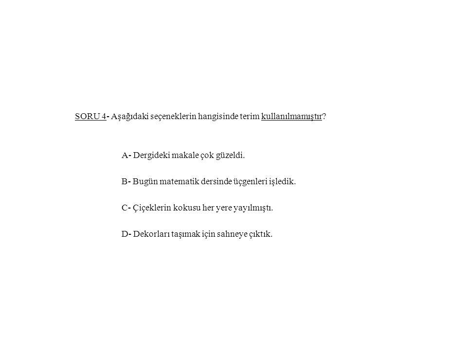 SORU 4- Aşağıdaki seçeneklerin hangisinde terim kullanılmamıştır.