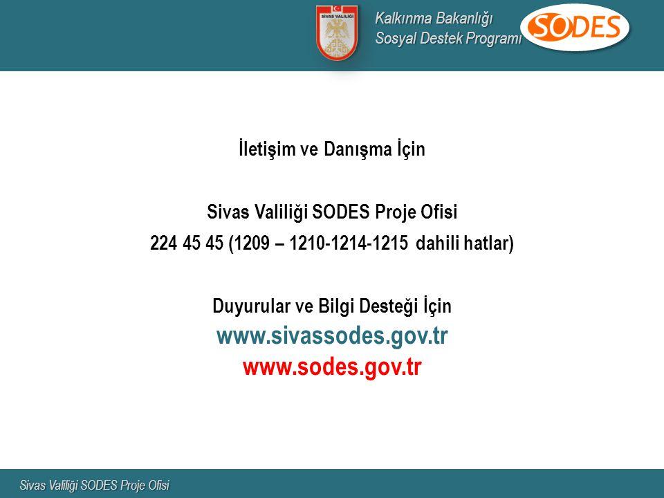 İletişim ve Danışma İçin Sivas Valiliği SODES Proje Ofisi 224 45 45 (1209 – 1210-1214-1215 dahili hatlar) Duyurular ve Bilgi Desteği İçin www.sivassod