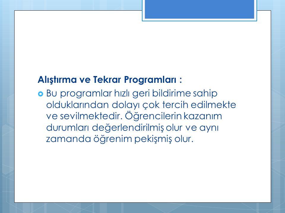 Alıştırma ve Tekrar Programları :  Bu programlar hızlı geri bildirime sahip olduklarından dolayı çok tercih edilmekte ve sevilmektedir.