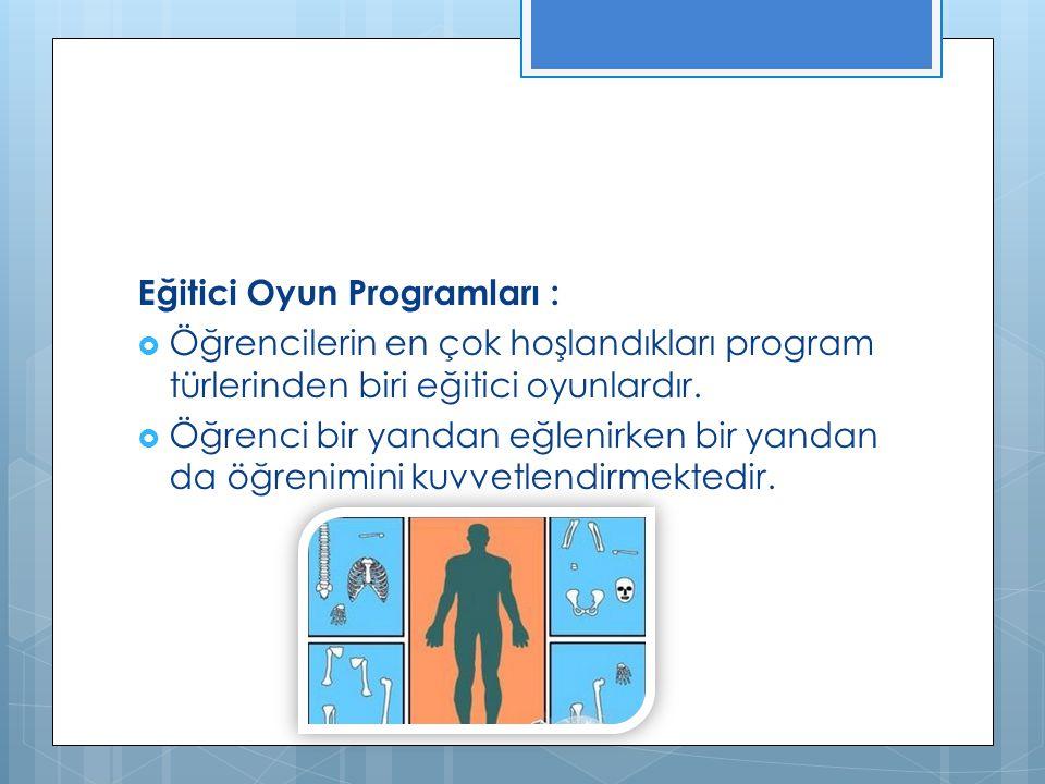 Eğitici Oyun Programları :  Öğrencilerin en çok hoşlandıkları program türlerinden biri eğitici oyunlardır.