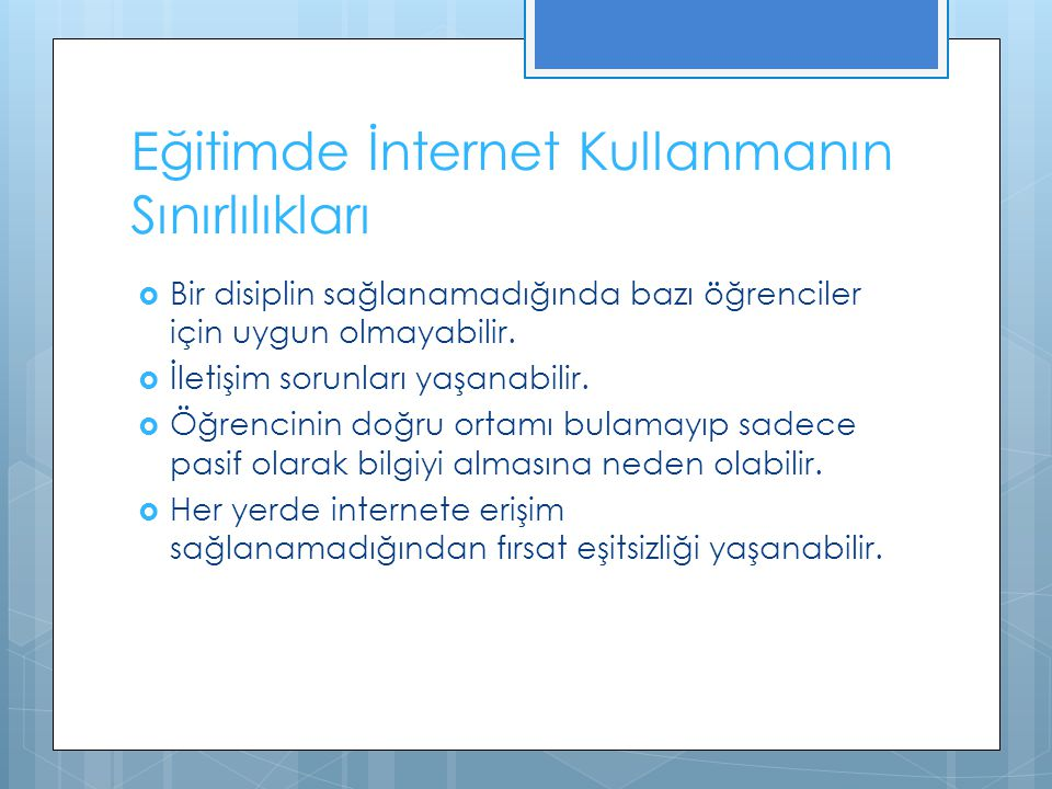 Eğitimde İnternet Kullanmanın Yararları  İnternet dünyanın farklı yerlerinde bulunan öğrencilerin veya öğretmenlerin karşılıklı iletişime geçerek farklı bilgiler öğrenmesini sağlar.