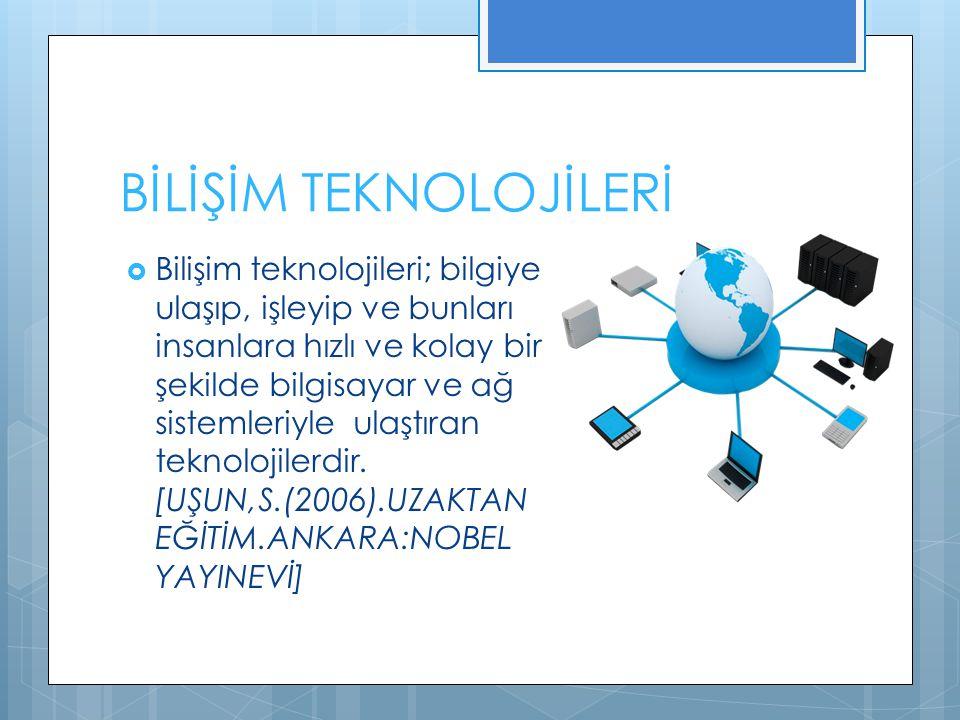 BİLİŞİM TEKNOLOJİLERİ  Bilişim teknolojileri; bilgiye ulaşıp, işleyip ve bunları insanlara hızlı ve kolay bir şekilde bilgisayar ve ağ sistemleriyle ulaştıran teknolojilerdir.
