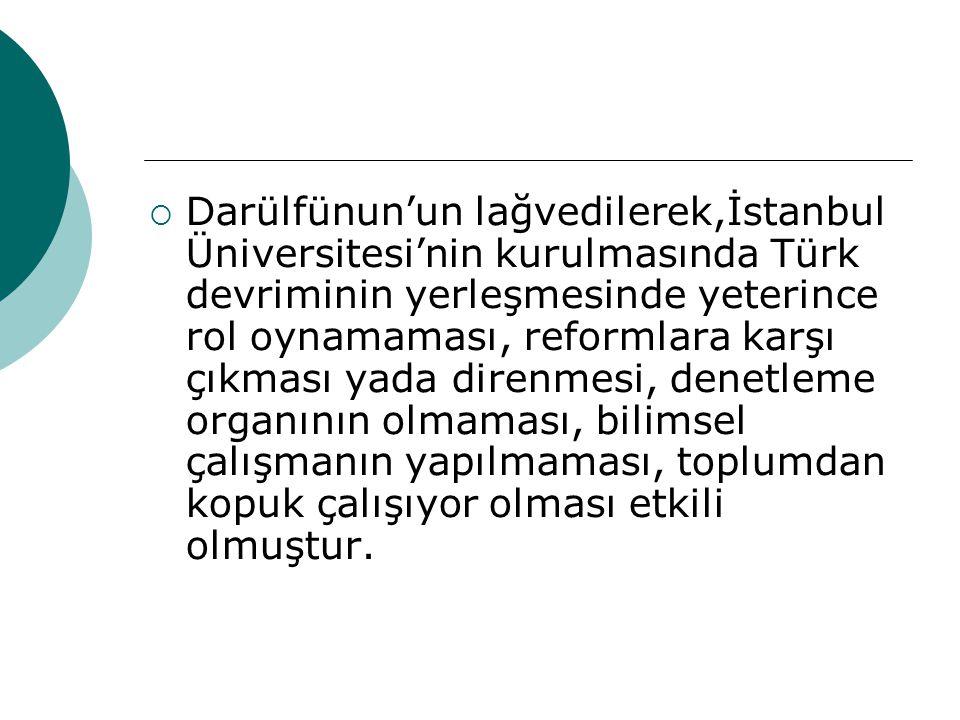 Üniversite Reform Hazırlıkları  Darülfünun'un reforma tabi tutulması için ilk girişim 1931 yılında Cumhuriyet Halk partisinin Avrupa'dan bir uzman getirmek amacıyla bütçeye ödenek koydurmasıyla başlamıştır.