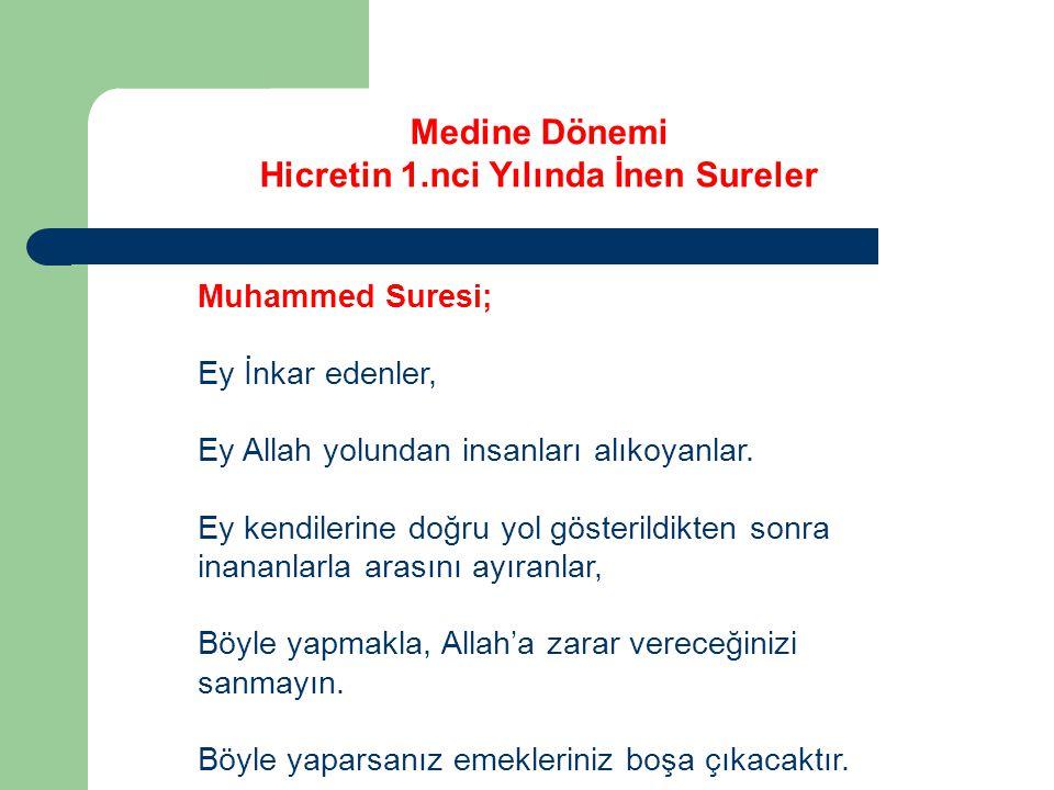 Medine Dönemi Hicretin 1.nci Yılında İnen Sureler Muhammed Suresi; Ey İnkar edenler, Ey Allah yolundan insanları alıkoyanlar.
