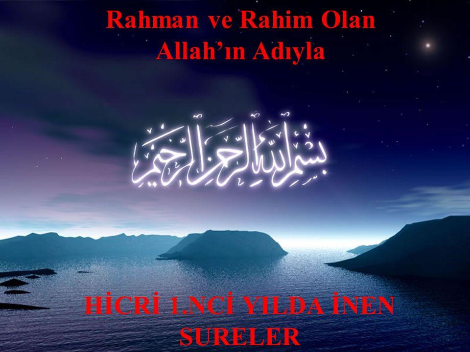 Rahman ve Rahim Olan Allah'ın Adıyla HİCRİ 1.NCİ YILDA İNEN SURELER