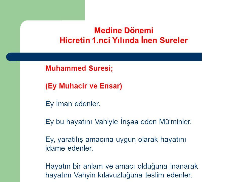 Medine Dönemi Hicretin 1.nci Yılında İnen Sureler Muhammed Suresi; (Ey Muhacir ve Ensar) Ey İman edenler.