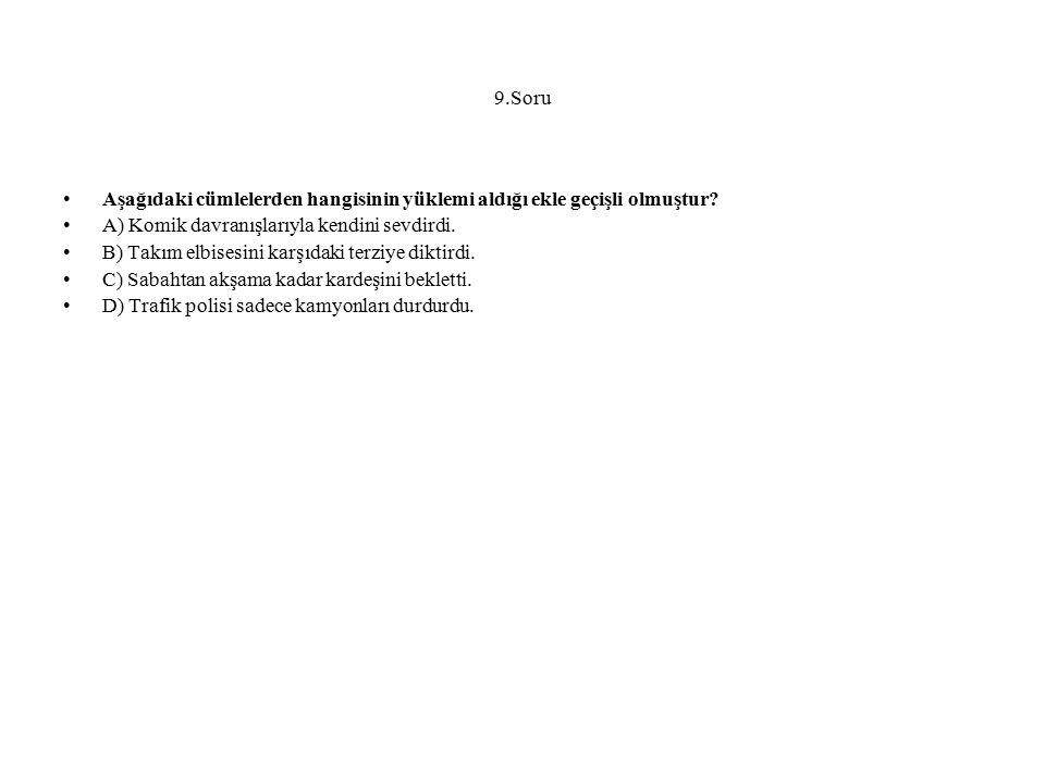 9.Soru Aşağıdaki cümlelerden hangisinin yüklemi aldığı ekle geçişli olmuştur? A) Komik davranışlarıyla kendini sevdirdi. B) Takım elbisesini karşıdaki