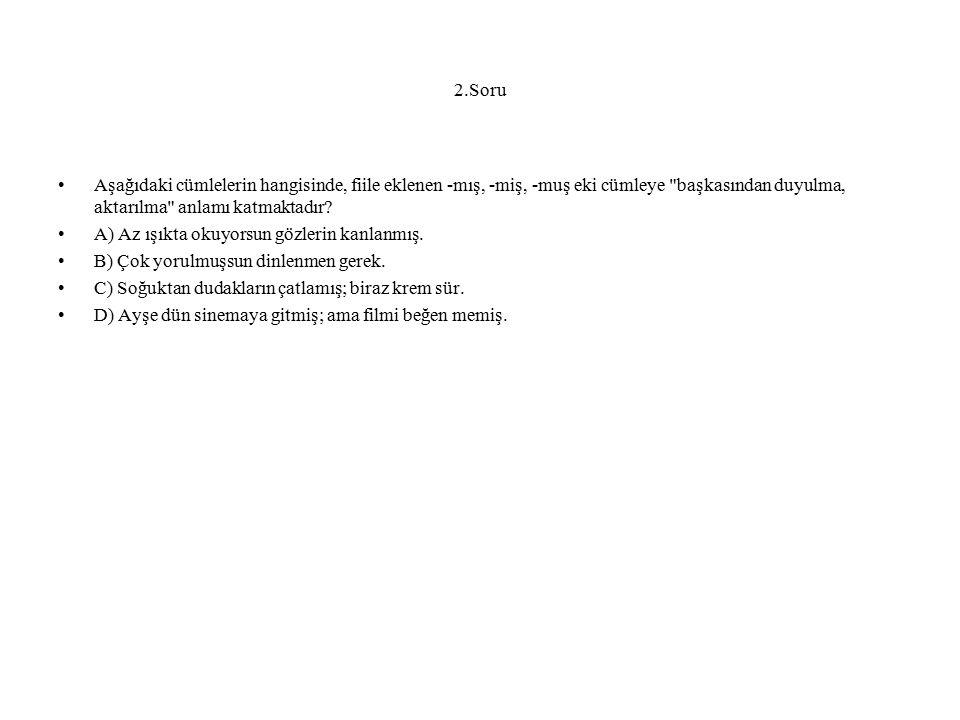 2.Soru Aşağıdaki cümlelerin hangisinde, fiile eklenen -mış, -miş, -muş eki cümleye