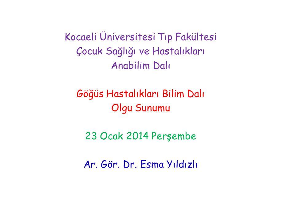 Kocaeli Üniversitesi Tıp Fakültesi Çocuk Sağlığı ve Hastalıkları Anabilim Dalı Göğüs Hastalıkları Bilim Dalı Olgu Sunumu 23 Ocak 2014 Perşembe Ar.