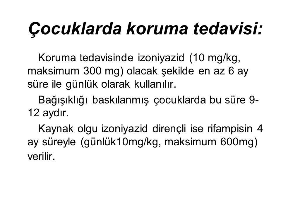 Çocuklarda koruma tedavisi: Koruma tedavisinde izoniyazid (10 mg/kg, maksimum 300 mg) olacak şekilde en az 6 ay süre ile günlük olarak kullanılır.