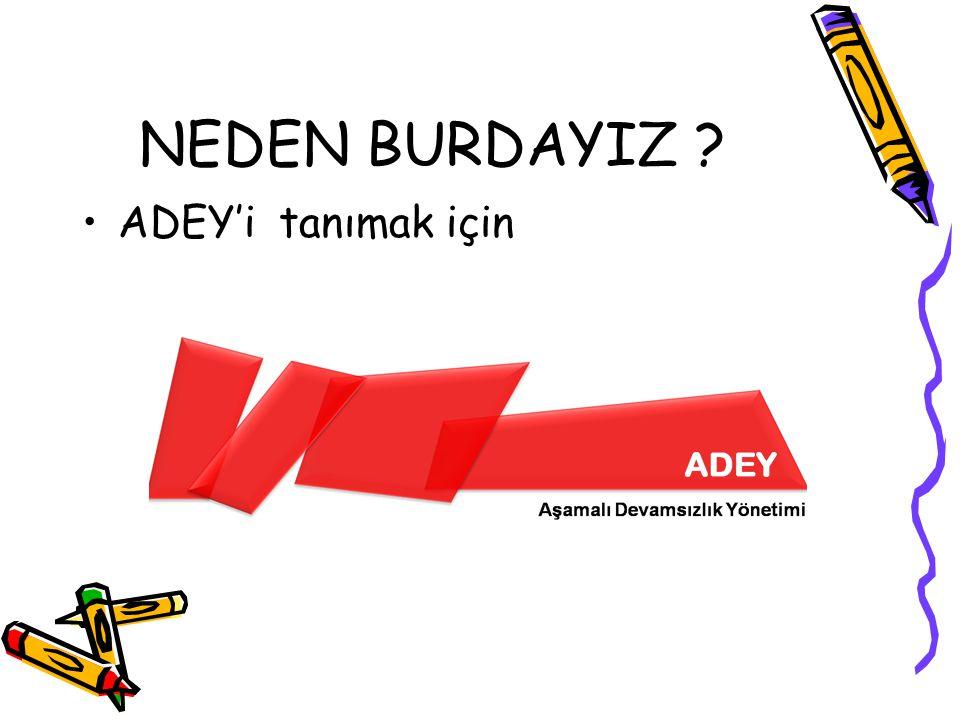 NEDEN BURDAYIZ ? ADEY'i tanımak için