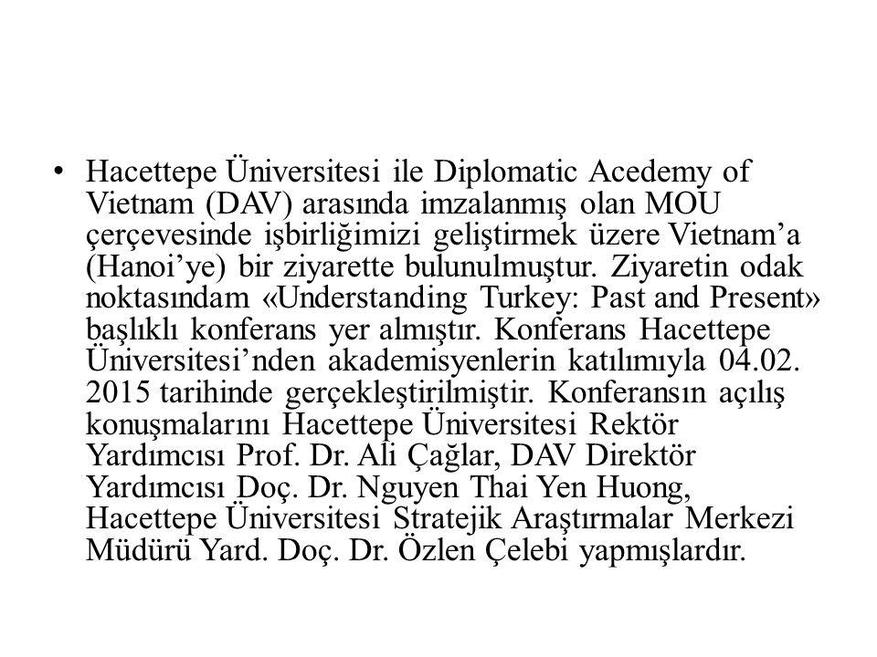 Hacettepe Üniversitesi ile Diplomatic Acedemy of Vietnam (DAV) arasında imzalanmış olan MOU çerçevesinde işbirliğimizi geliştirmek üzere Vietnam'a (Hanoi'ye) bir ziyarette bulunulmuştur.