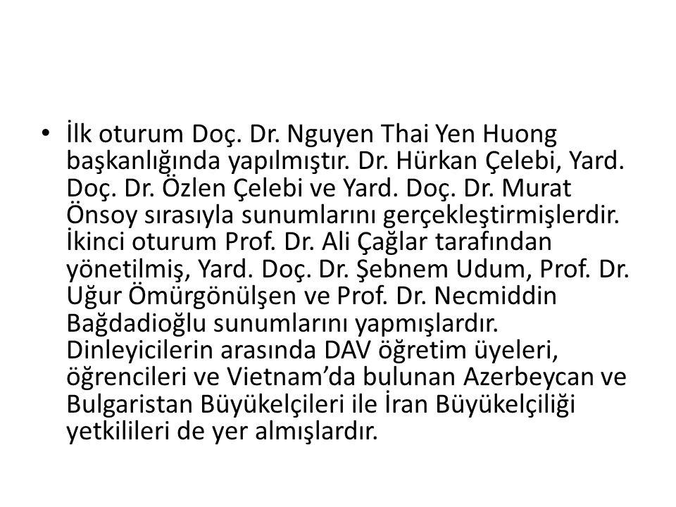 İlk oturum Doç. Dr. Nguyen Thai Yen Huong başkanlığında yapılmıştır.