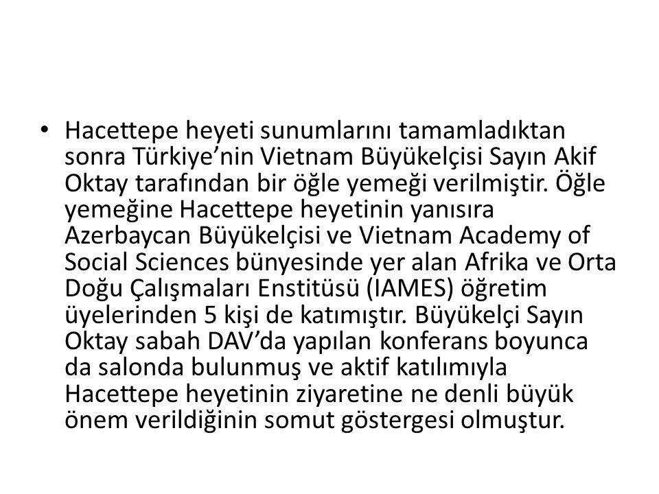 Hacettepe heyeti sunumlarını tamamladıktan sonra Türkiye'nin Vietnam Büyükelçisi Sayın Akif Oktay tarafından bir öğle yemeği verilmiştir.
