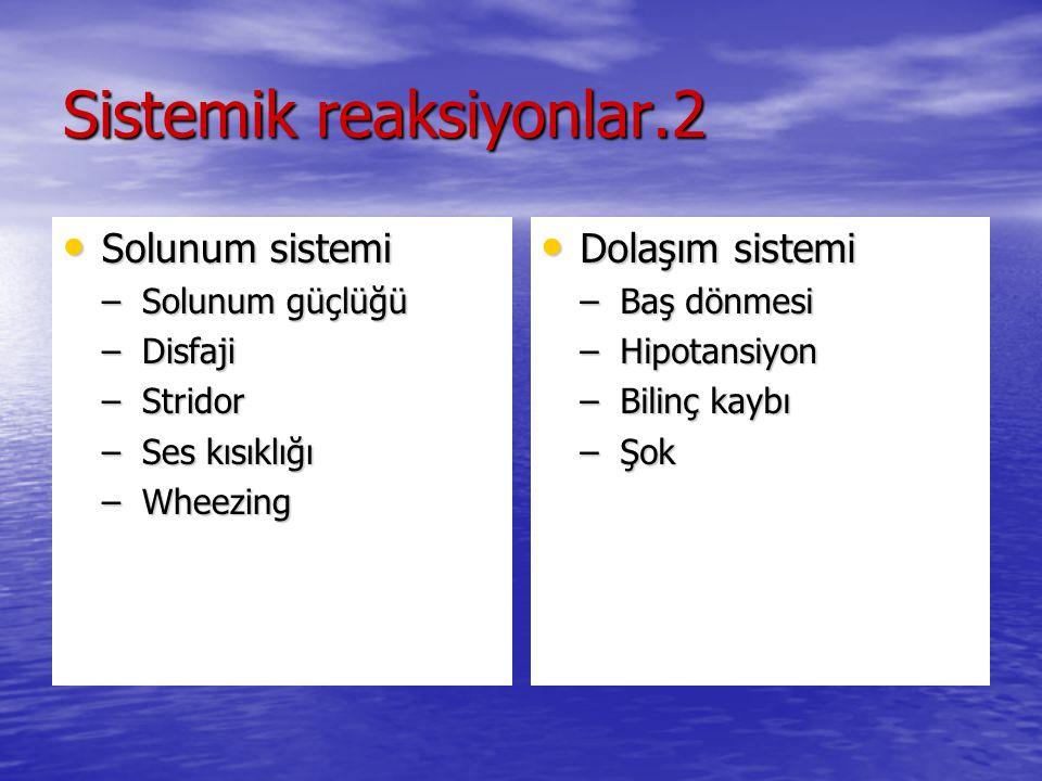 Sistemik reaksiyonlar.2 Solunum sistemi Solunum sistemi –Solunum güçlüğü –Disfaji –Stridor –Ses kısıklığı –Wheezing Dolaşım sistemi Dolaşım sistemi –B