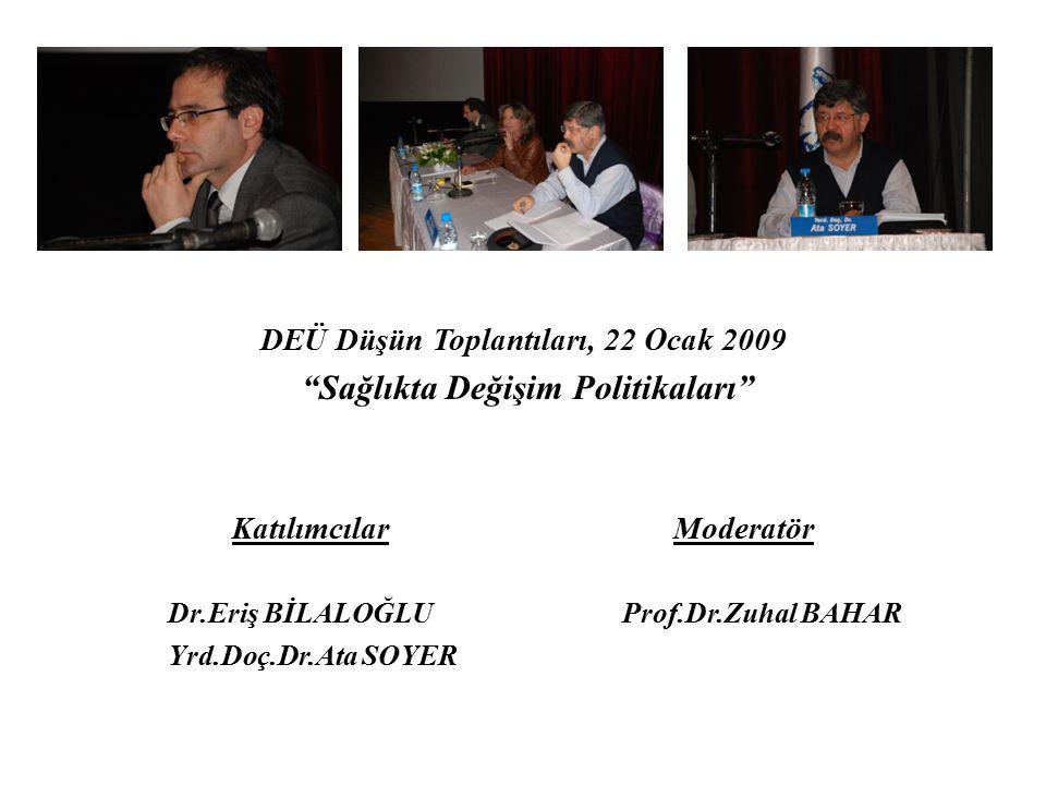 """DEÜ Düşün Toplantıları, 22 Ocak 2009 """"Sağlıkta Değişim Politikaları"""" Katılımcılar Moderatör Dr.Eriş BİLALOĞLU Prof.Dr.Zuhal BAHAR Yrd.Doç.Dr.Ata SOYER"""