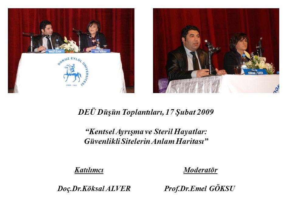 """DEÜ Düşün Toplantıları, 17 Şubat 2009 """"Kentsel Ayrışma ve Steril Hayatlar: Güvenlikli Sitelerin Anlam Haritası"""" Katılımcı Moderatör Doç.Dr.Köksal ALVE"""