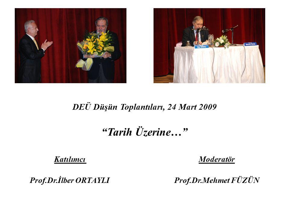 """DEÜ Düşün Toplantıları, 24 Mart 2009 """"Tarih Üzerine…"""" Katılımcı Moderatör Prof.Dr.İlber ORTAYLI Prof.Dr.Mehmet FÜZÜN"""