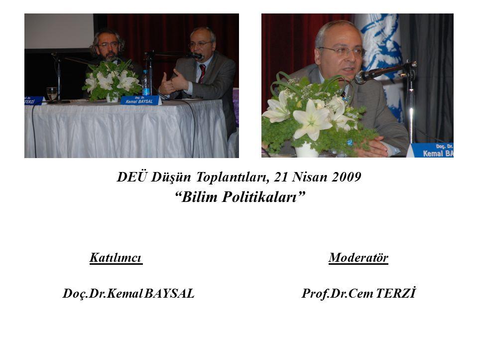 """DEÜ Düşün Toplantıları, 21 Nisan 2009 """"Bilim Politikaları"""" Katılımcı Moderatör Doç.Dr.Kemal BAYSAL Prof.Dr.Cem TERZİ"""
