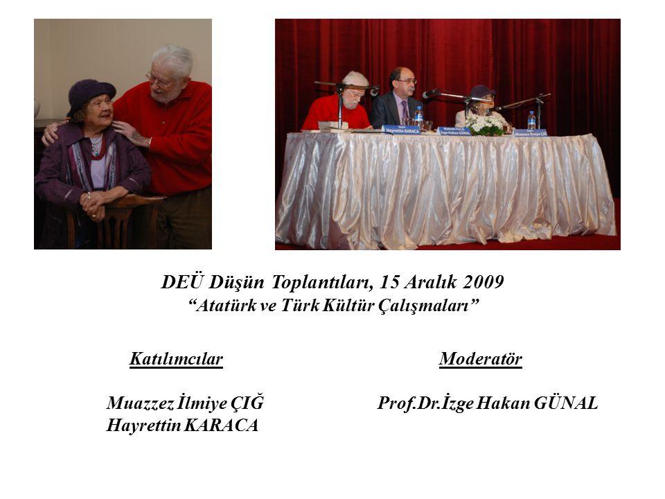 """DEÜ Düşün Toplantıları, 15 Aralık 2009 """"Atatürk ve Türk Kültür Çalışmaları"""" Katılımcılar Moderatör Muazzez İlmiye ÇIĞ Prof.Dr.İzge Hakan GÜNAL Hayrett"""