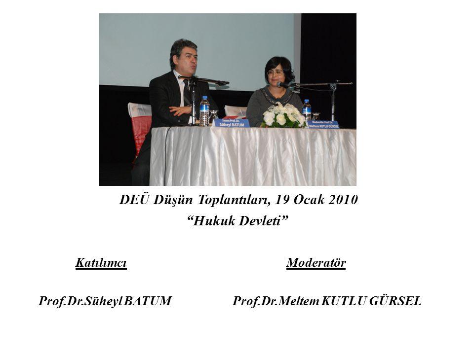 """DEÜ Düşün Toplantıları, 19 Ocak 2010 """"Hukuk Devleti"""" Katılımcı Moderatör Prof.Dr.Süheyl BATUM Prof.Dr.Meltem KUTLU GÜRSEL"""