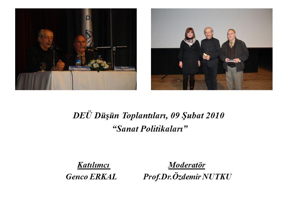 """DEÜ Düşün Toplantıları, 09 Şubat 2010 """"Sanat Politikaları"""" Katılımcı Moderatör Genco ERKAL Prof.Dr.Özdemir NUTKU"""