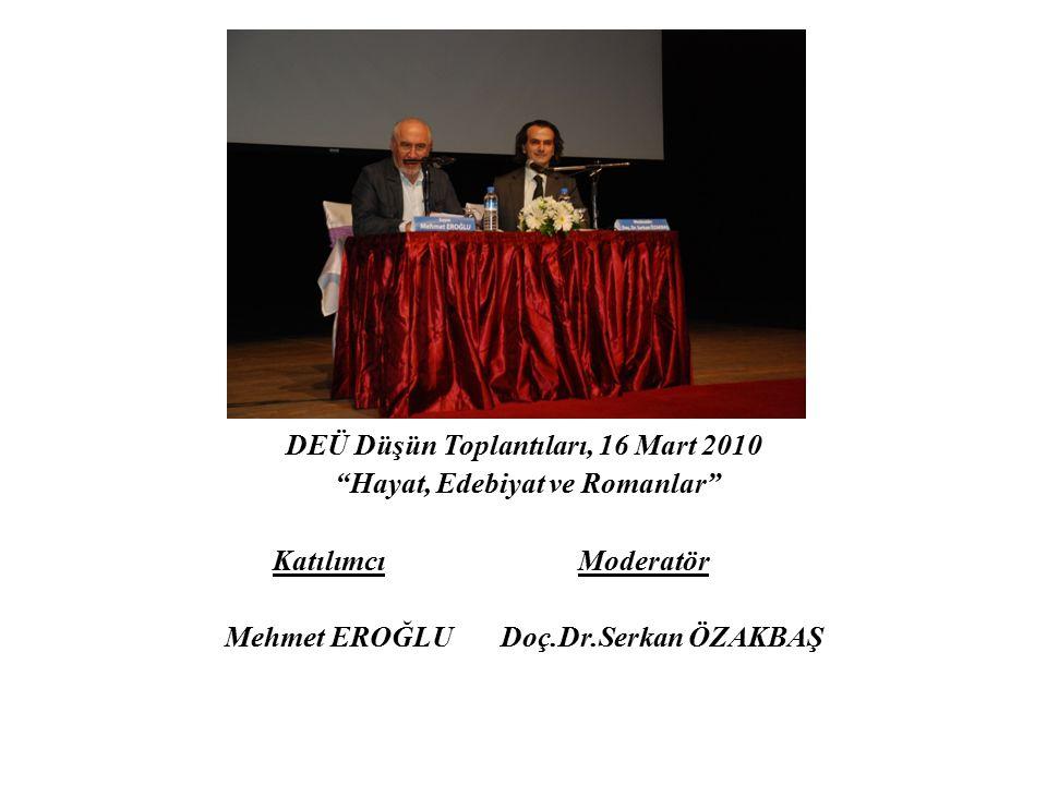 """DEÜ Düşün Toplantıları, 16 Mart 2010 """"Hayat, Edebiyat ve Romanlar"""" Katılımcı Moderatör Mehmet EROĞLU Doç.Dr.Serkan ÖZAKBAŞ"""