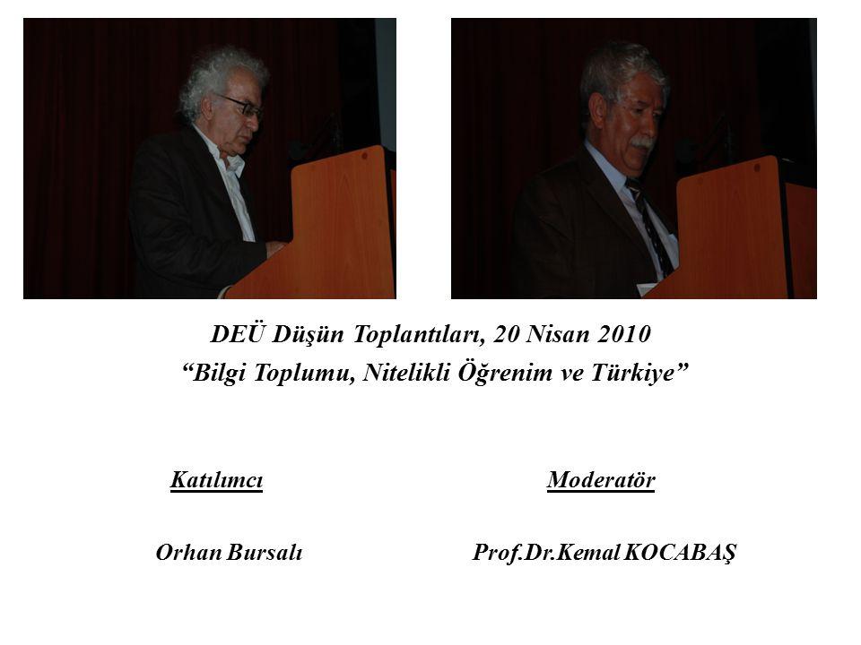 """DEÜ Düşün Toplantıları, 20 Nisan 2010 """"Bilgi Toplumu, Nitelikli Öğrenim ve Türkiye"""" Katılımcı Moderatör Orhan Bursalı Prof.Dr.Kemal KOCABAŞ"""