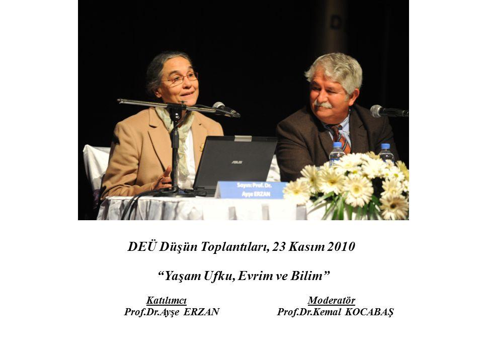 """DEÜ Düşün Toplantıları, 23 Kasım 2010 """"Yaşam Ufku, Evrim ve Bilim"""" Katılımcı Moderatör Prof.Dr.Ayşe ERZAN Prof.Dr.Kemal KOCABAŞ"""