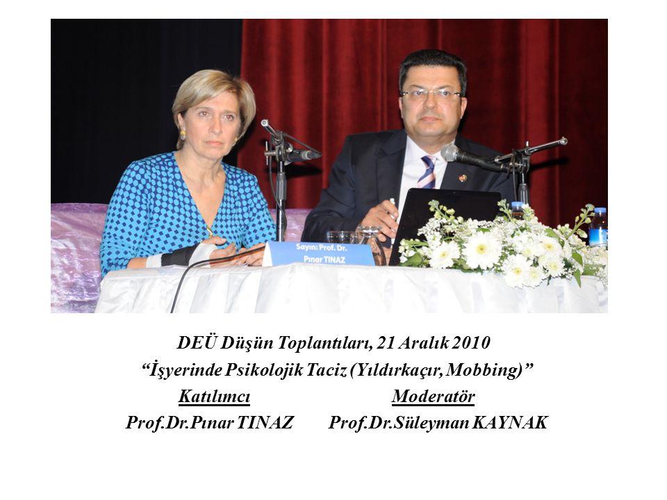 """DEÜ Düşün Toplantıları, 21 Aralık 2010 """"İşyerinde Psikolojik Taciz (Yıldırkaçır, Mobbing)"""" Katılımcı Moderatör Prof.Dr.Pınar TINAZ Prof.Dr.Süleyman KA"""