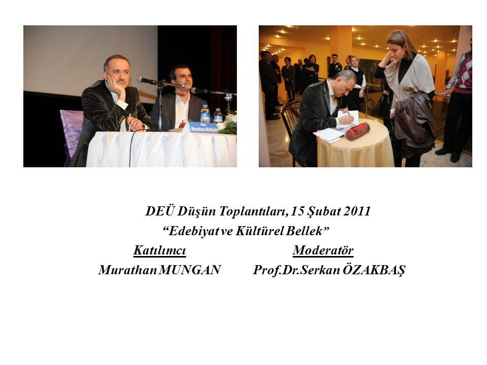 """DEÜ Düşün Toplantıları, 15 Şubat 2011 """"Edebiyat ve Kültürel Bellek """" Katılımcı Moderatör Murathan MUNGAN Prof.Dr.Serkan ÖZAKBAŞ"""
