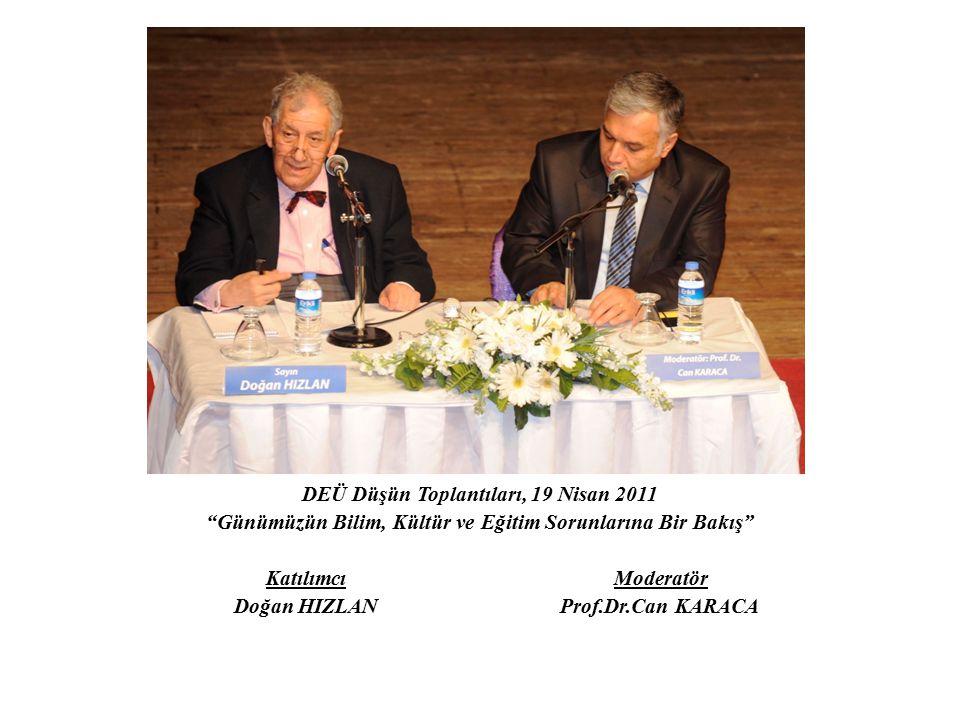 """DEÜ Düşün Toplantıları, 19 Nisan 2011 """"Günümüzün Bilim, Kültür ve Eğitim Sorunlarına Bir Bakış"""" Katılımcı Moderatör Doğan HIZLAN Prof.Dr.Can KARACA"""