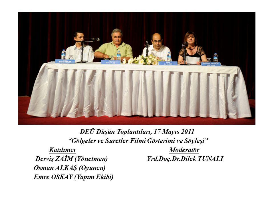 """DEÜ Düşün Toplantıları, 17 Mayıs 2011 """"Gölgeler ve Suretler Filmi Gösterimi ve Söyleşi"""" Katılımcı Moderatör Derviş ZAİM (Yönetmen) Yrd.Doç.Dr.Dilek TU"""