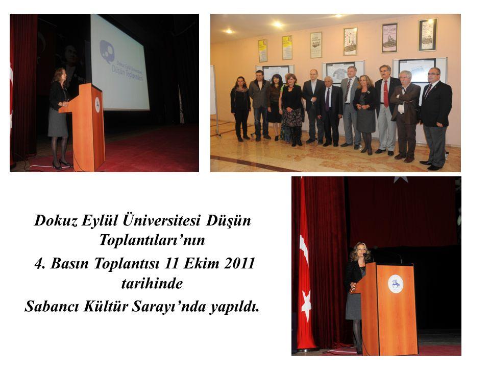 Dokuz Eylül Üniversitesi Düşün Toplantıları'nın 4. Basın Toplantısı 11 Ekim 2011 tarihinde Sabancı Kültür Sarayı'nda yapıldı.
