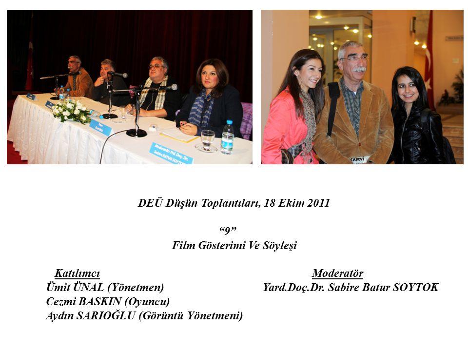 """DEÜ Düşün Toplantıları, 18 Ekim 2011 """"9"""" Film Gösterimi Ve Söyleşi Katılımcı Moderatör Ümit ÜNAL (Yönetmen)Yard.Doç.Dr. Sabire Batur SOYTOK Cezmi BASK"""
