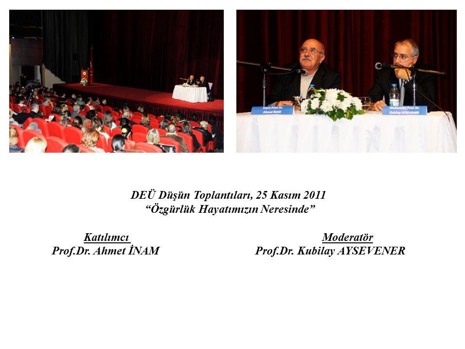 """DEÜ Düşün Toplantıları, 25 Kasım 2011 """"Özgürlük Hayatımızın Neresinde"""" Katılımcı Moderatör Prof.Dr. Ahmet İNAM Prof.Dr. Kubilay AYSEVENER"""