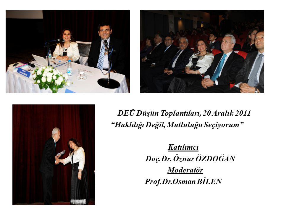 """DEÜ Düşün Toplantıları, 20 Aralık 2011 """"Haklılığı Değil, Mutluluğu Seçiyorum"""" Katılımcı Doç.Dr. Öznur ÖZDOĞAN Moderatör Prof.Dr.Osman BİLEN"""