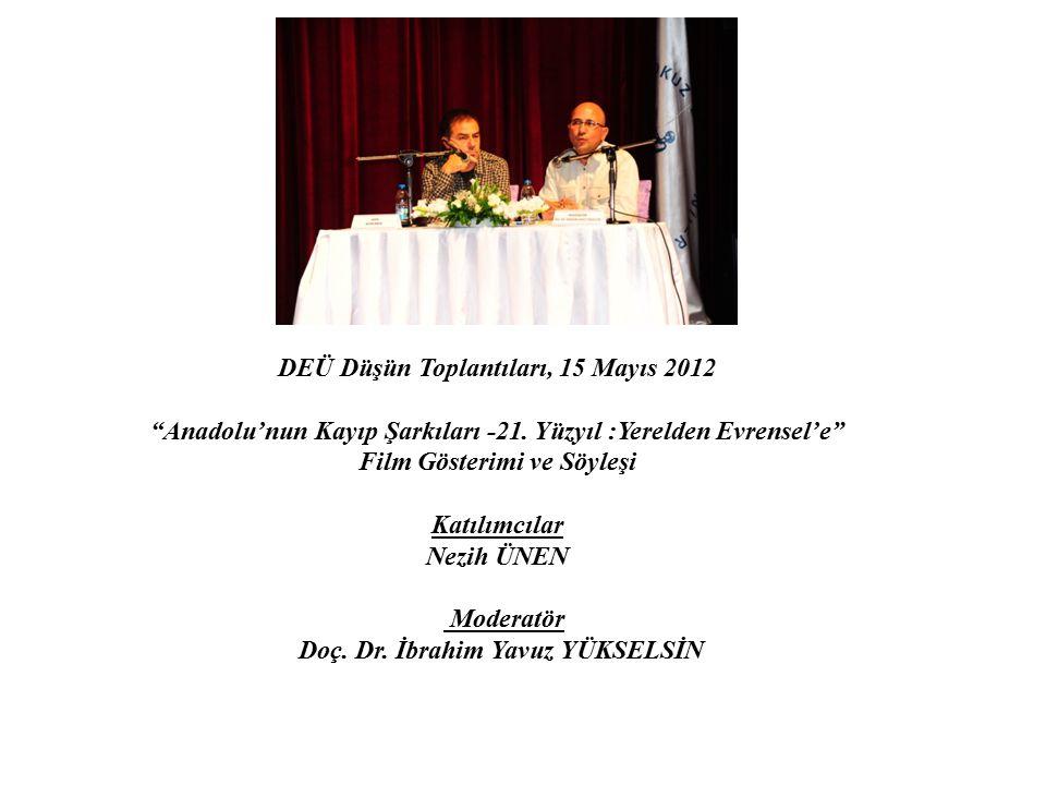 """DEÜ Düşün Toplantıları, 15 Mayıs 2012 """"Anadolu'nun Kayıp Şarkıları -21. Yüzyıl :Yerelden Evrensel'e"""" Film Gösterimi ve Söyleşi Katılımcılar Nezih ÜNEN"""