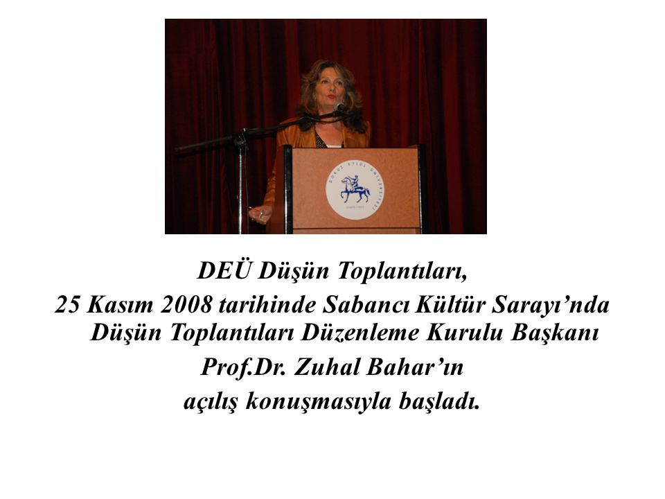 DEÜ Düşün Toplantıları, 25 Kasım 2008 tarihinde Sabancı Kültür Sarayı'nda Düşün Toplantıları Düzenleme Kurulu Başkanı Prof.Dr. Zuhal Bahar'ın açılış k