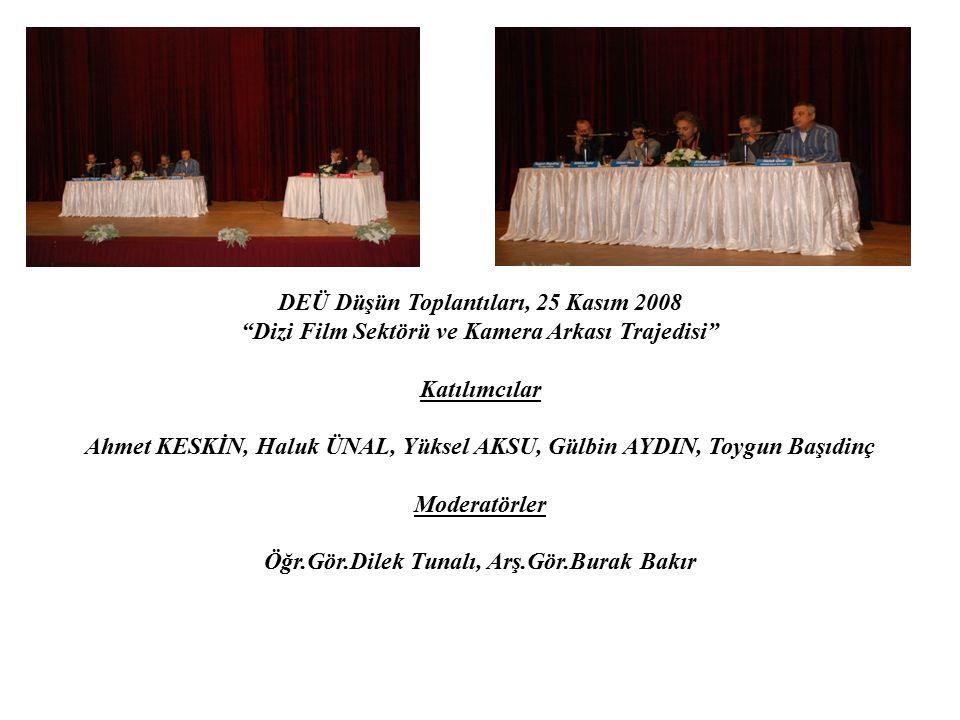 """DEÜ Düşün Toplantıları, 25 Kasım 2008 """"Dizi Film Sektörü ve Kamera Arkası Trajedisi"""" Katılımcılar Ahmet KESKİN, Haluk ÜNAL, Yüksel AKSU, Gülbin AYDIN,"""