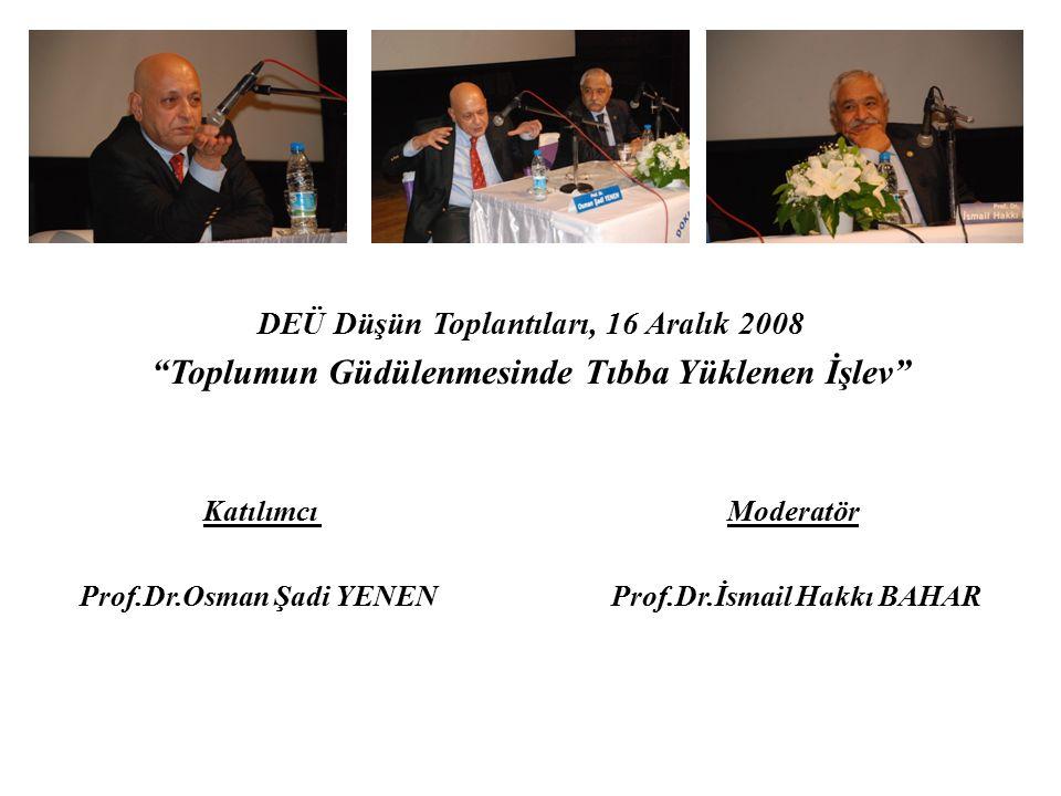 """DEÜ Düşün Toplantıları, 16 Aralık 2008 """"Toplumun Güdülenmesinde Tıbba Yüklenen İşlev"""" Katılımcı Moderatör Prof.Dr.Osman Şadi YENEN Prof.Dr.İsmail Hakk"""