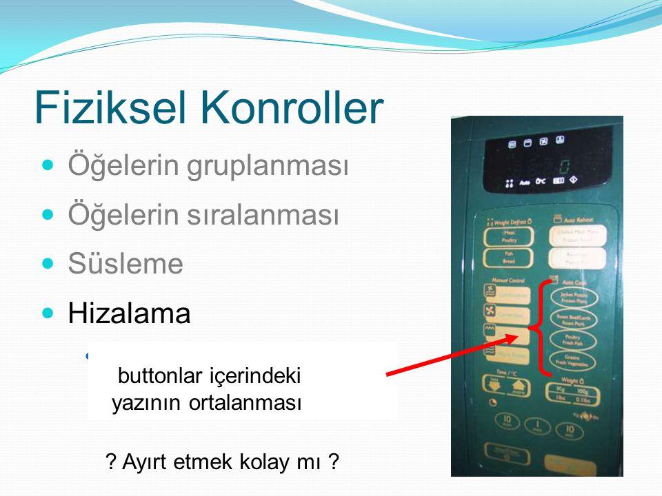 Fiziksel Konroller Öğelerin gruplanması Öğelerin sıralanması Süsleme Hizalama centered text in buttons ? easy to scan ? ? Ayırt etmek kolay mı ? butto