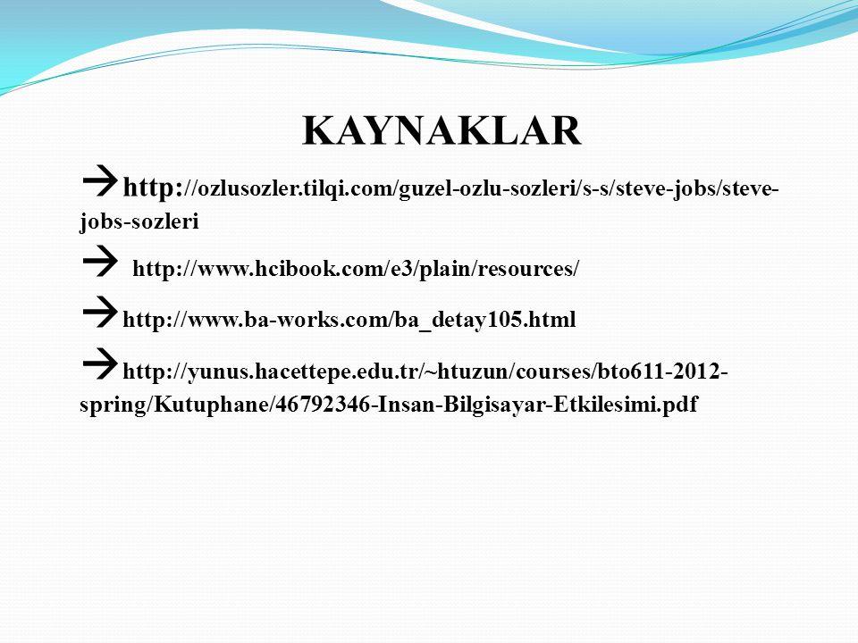 KAYNAKLAR  http: //ozlusozler.tilqi.com/guzel-ozlu-sozleri/s-s/steve-jobs/steve- jobs-sozleri  http://www.hcibook.com/e3/plain/resources/  http://w
