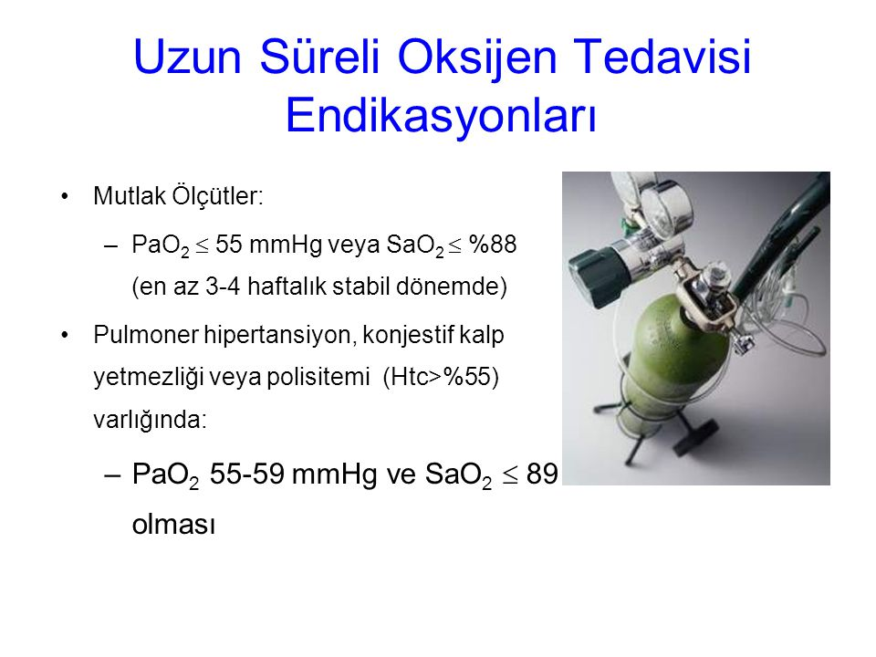 Uzun Süreli Oksijen Tedavisi Endikasyonları Mutlak Ölçütler: –PaO 2  55 mmHg veya SaO 2  %88 (en az 3-4 haftalık stabil dönemde) Pulmoner hipertansi