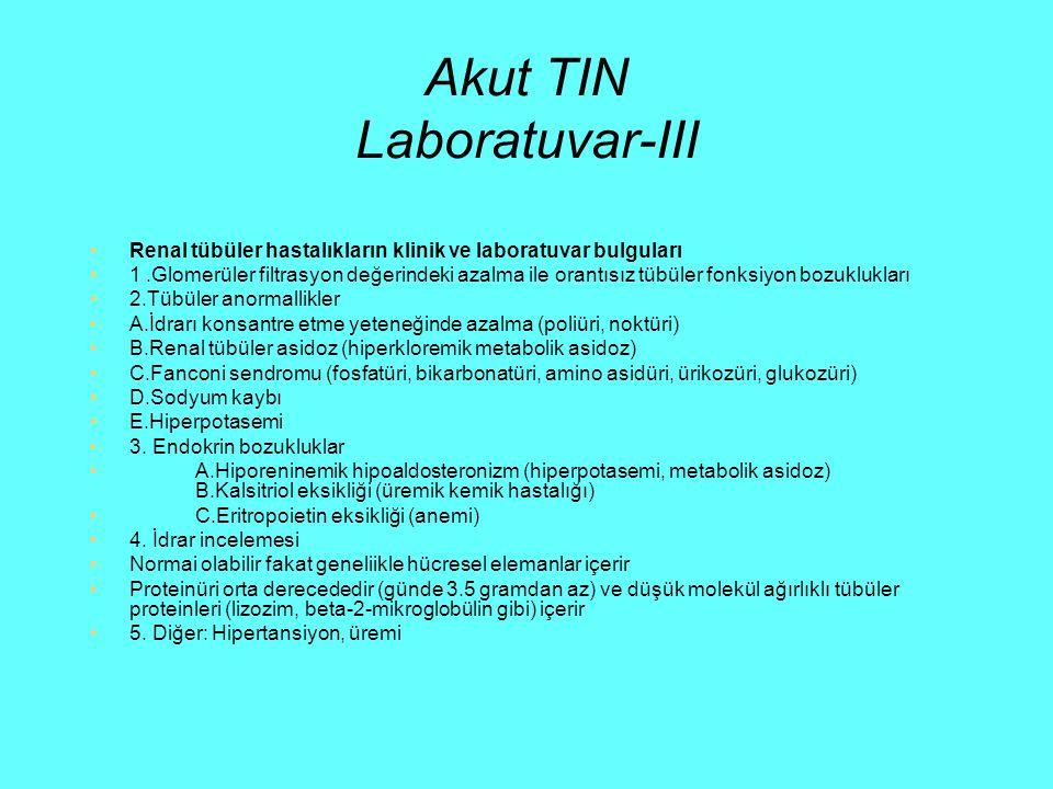 Akut TIN Laboratuvar-III Renal tübüler hastalıkların klinik ve laboratuvar bulguları 1.Glomerüler filtrasyon değerindeki azalma ile orantısız tübüler