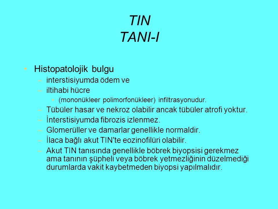 TIN TANI-I Histopatolojik bulgu –interstisiyumda ödem ve –iltihabi hücre (mononükleer polimorfonükleer) infiltrasyonudur. –Tübüler hasar ve nekroz ol