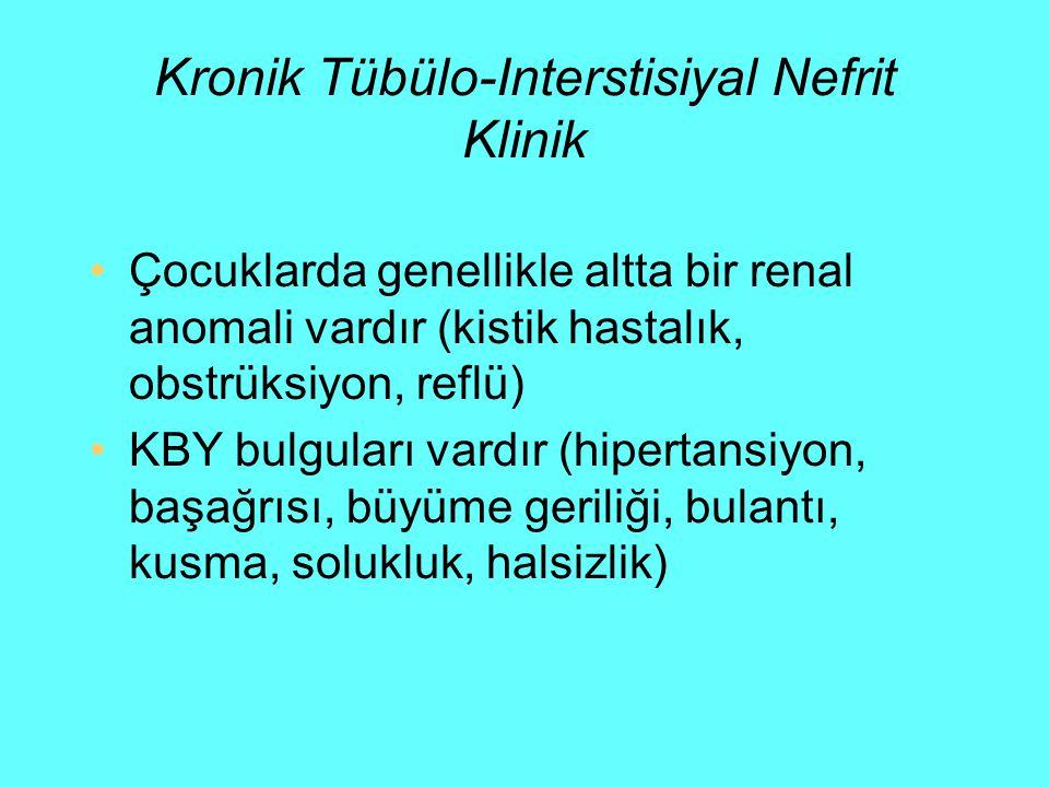 Kronik Tübülo-Interstisiyal Nefrit Klinik Çocuklarda genellikle altta bir renal anomali vardır (kistik hastalık, obstrüksiyon, reflü) KBY bulguları va