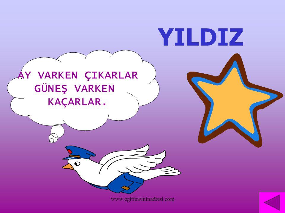 YILDIZ AY VARKEN ÇIKARLAR GÜNEŞ VARKEN KAÇARLAR. www.egitimcininadresi.com