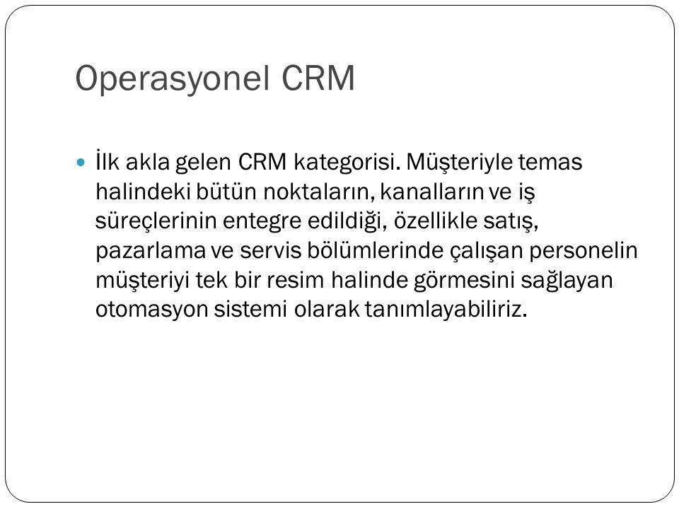 Operasyonel CRM İlk akla gelen CRM kategorisi. Müşteriyle temas halindeki bütün noktaların, kanalların ve iş süreçlerinin entegre edildiği, özellikle